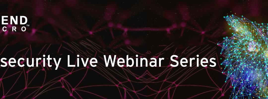 Cybersecurity Live Webinar Series από την Trend Micro